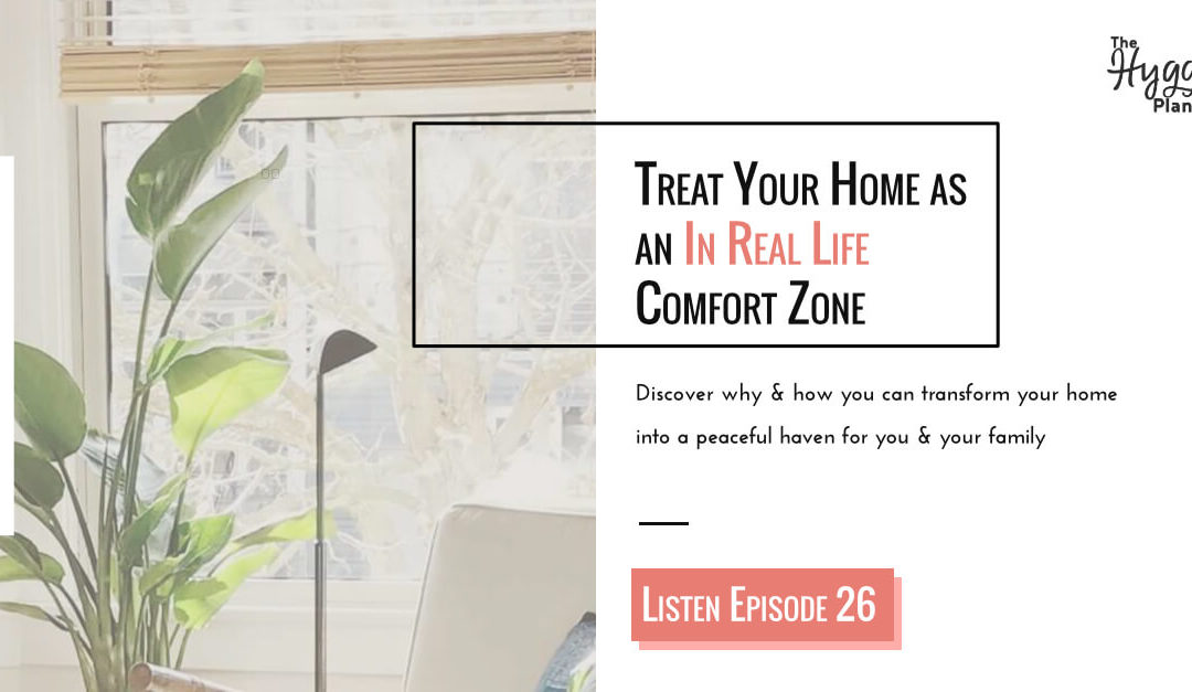Episode 26: Treat Your Home As A Real Life Comfort Zone