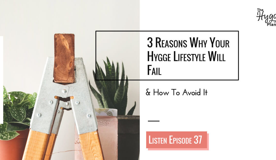 Episode 37: 3 reasons why your Hygge Lifestyle Fails