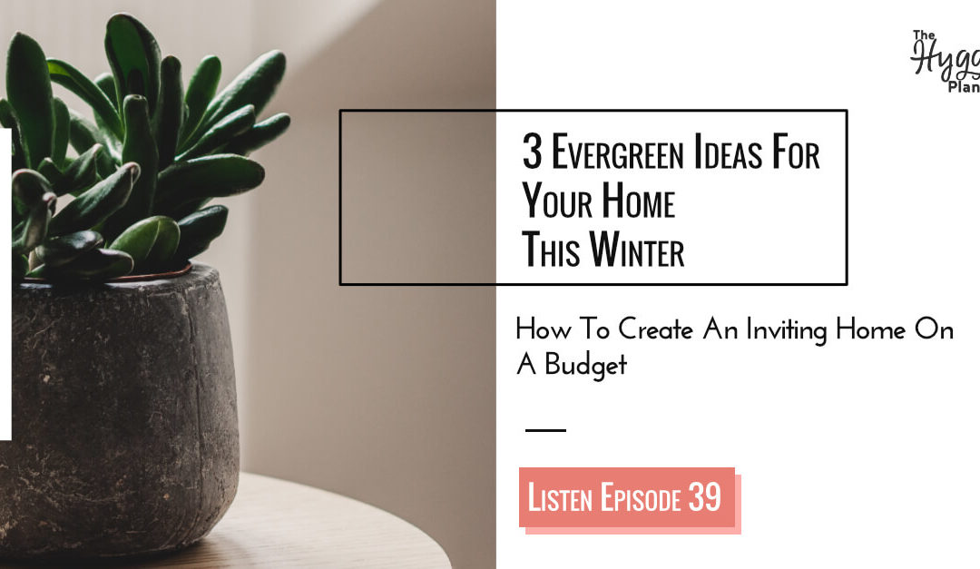 Episode 39: 3 Evergreen Ideas For Hygge During Winter