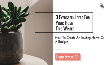Episode 39: 3 Evergreen Winter Ideas For Your Home