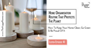 home routine, home organisation, green way to clean up home, protect the planet with hygge, hygge home organisation