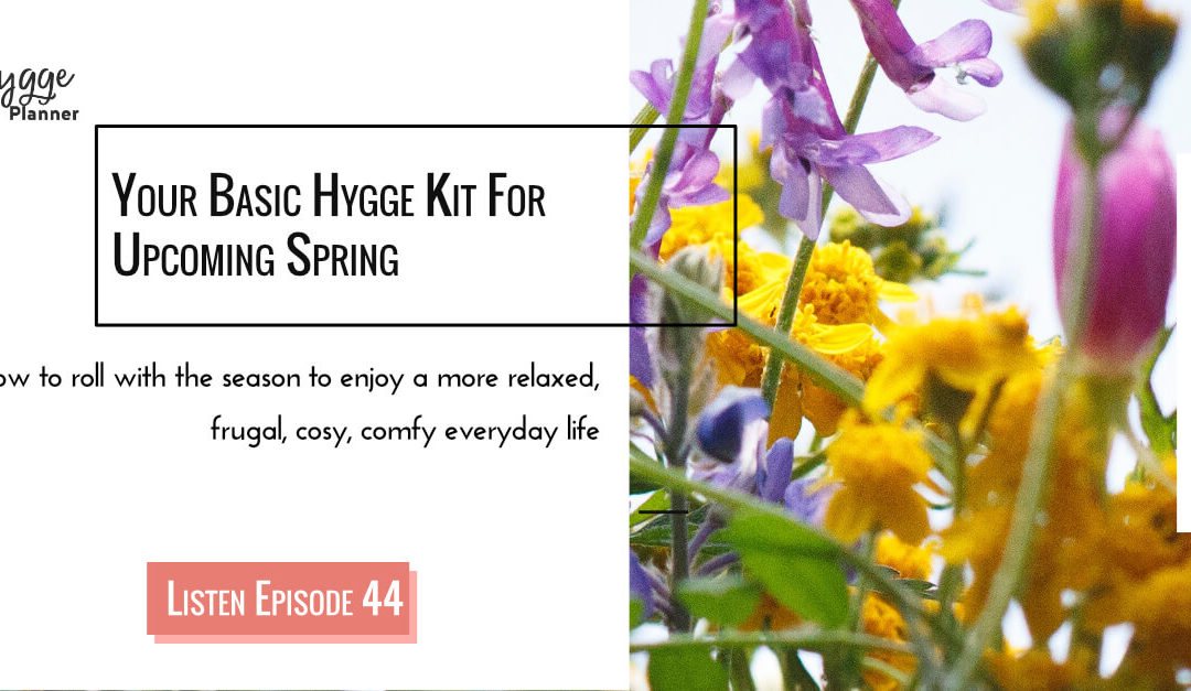 Episode 44: Basic Hygge Kit For Spring