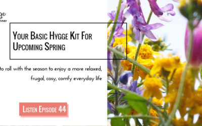Episode 44: My Awesome Basic Hygge Kit For Spring