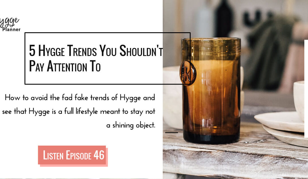 Episode 46: 5 Hygge trends you should avoid