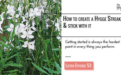 Ep 53: How to create a Hygge Streak & stick with it