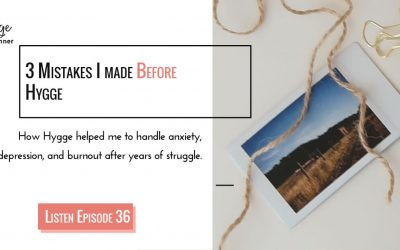 Episode 36: 3 Mistakes I made before Hygge
